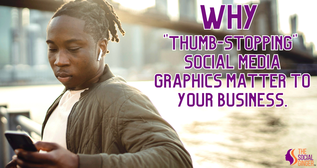 Social Media Graphics - why thumb-stopping images matter