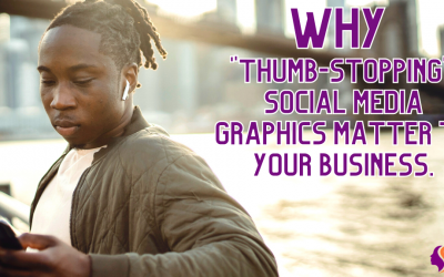 Why Thumb-Stopping Social Media Graphics Matter to Your Business